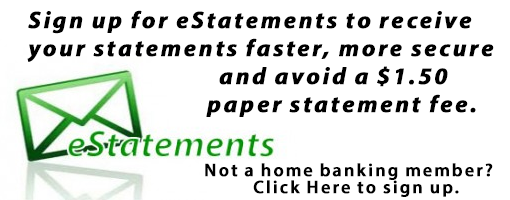Sign up for estatements and avoid a $1.50 paper statement fee.